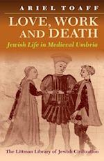 Love, Work, and Death: Jewish Life in Medieval Umbria af Ariel Toaff