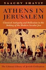 Athens in Jerusalem: Classical Antiquity and the Modern of the Modern Secular Jew