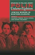 Polin: Studies in Polish Jewry, Volume 18: Jewish Women in Eastern Europe
