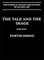 The Tale and the Image, Part 1, Firdawsi's Shahnamah and Historical Manuscripts (Nasser D. Khalili Collection of Islamic Art, nr. 25)