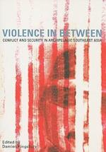 Violence in Between (Monash Papers On Southeast Asia, nr. 62)