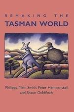 Remaking the Tasman World af Peter Hempenstall, Shaun Goldfinch, Philippa Mein Smith