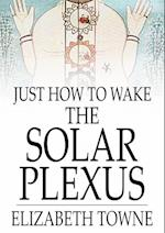 Just How to Wake the Solar Plexus af Elizabeth Towne