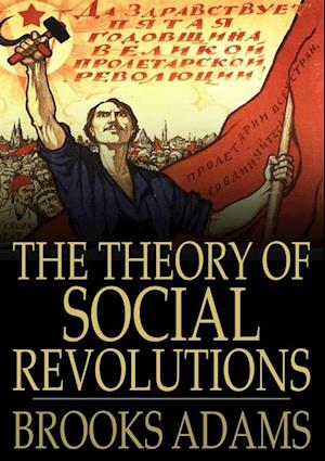 Theory of Social Revolutions af Brooks Adams