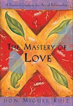 The Mastery of Love (Toltec Wisdom Book)