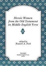 Heroic Women from the Old Testament in Middle English Verse (MIDDLE ENGLISH TEXTS)