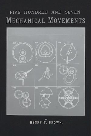 Bog, paperback Five Hundred and Seven Mechanical Movements af Henry T. Brown