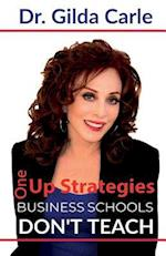 One-Up Strategies Business Schools Don't Teach