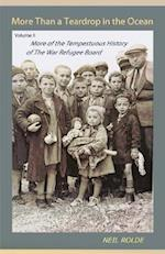 More Than a Teardrop in the Ocean: Vol. II, More of the Tempestuous History of the War Refugee Board