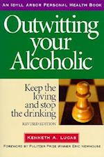 Outwitting Your Alcoholic (Idyll Arbor Personal Health Book)