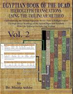 EGYPTIAN BOOK OF THE DEAD HIEROGLYPH TRANSLATIONS USING THE TRILINEAR METHOD Volume 2: : Understanding the Mystic Path to Enlightenment Through Direct