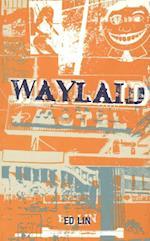 Waylaid af ED LIN