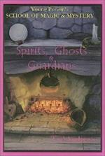 Spirits, Ghost and Guardians (Young Persons School of Magic Mystery, nr. 5)