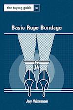 The Toybag Guide to Basic Rope Bondage (Toybag Guides)