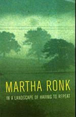 In a Landscape of Having to Repeat af Martha Ronk
