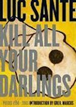 Kill All Your Darlings af Luc Sante
