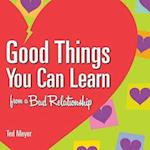 Good Things You Can Learn from a Bad Relationship af Ted Meyer
