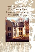 Beverly Bedeviled: One Town's True Connections with the Witchcraft of 1692