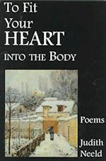 To Fit Your Heart Into the Body (Bright Hill Press Poetry Book Award, nr. 3)