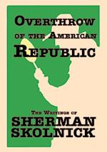 Overthrow of the American Republic: The Writings of Sherman Skolnick the Writings of Sherman Skolnick