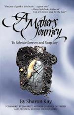 A Mother's Journey: To Release Sorrow and Reap Joy