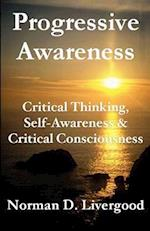 Progressive Awareness: Critical Thinking, Self-Awareness & Critical Consciousness