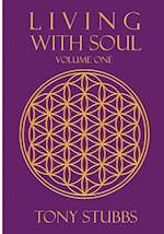Living with Soul: An Old Soul's Guide to Life, the Universe and Everything, Vol. One