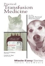 Practical Transfusion Medicine for the Small Animal Practitioner (Made Easy Series)