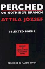 Perched on Nothing's Branch af Attila Jozsef