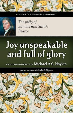 Joy Unspeakable and Full of Glory: The Piety of Samuel and Sarah Pearce