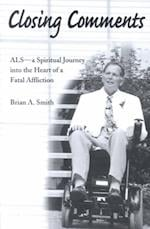 Closing Comments: ALS--A Spiritual Journey Into the Heart of a Fatal Affliction