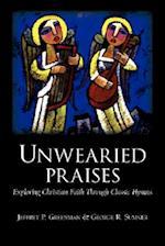 Unwearied Praises: Exploring Christian Faith Through Classic Hymns
