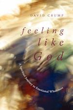 Feeling Like God: A Spiritual Journey to Emotional Wholeness