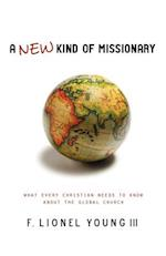 A New Kind of Missionary: What Every Christian Needs to Know about the Global Church