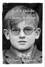 Rant & Dawdle: The Fictional Memoir of Colston Willmott
