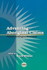 Advancing Aboriginal Claims (Purich's Aboriginal Issues)