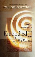 Embodied Prayer af Celeste Snowber, Celeste Snowber, Laura Alary