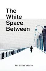 White Space Between af Ami Sands Brodoff