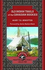 Old Indian Trails of the Canadian Rockies (Mountain Classics Collection, nr. 2)