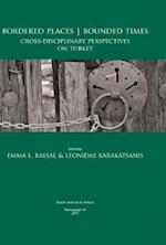 Bordered Places - Bounded Times (British Institute at Ankara Monograph, nr. 51)