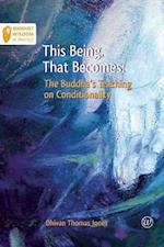 This Being, That Becomes (Buddhist Wisdom in Practice, nr. 2)