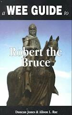 A Wee Guide to Robert the Bruce (Wee Guides)