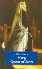A Wee Guide to Mary, Queen of Scots (Wee Guides)