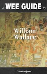 A Wee Guide to William Wallace (Wee Guides)