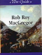 A Wee Guide to Rob Roy MacGregor (Wee Guides)