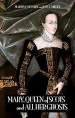 Mary, Queen of Scots and All Her Ghosts