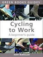 Cycling to Work (Green Books Guides)