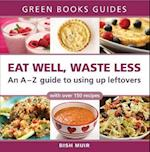 Eat Well, Waste Less (Green Books Guides)