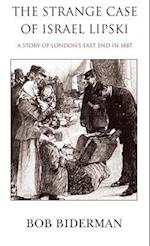 The Strange Case of Israel Lipski: A Story of London's East End in 1887