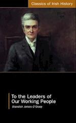 To the Leaders of Our Working People (Classics Of Irish History)